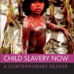 Child Slavery Now: A Contemporary Reader